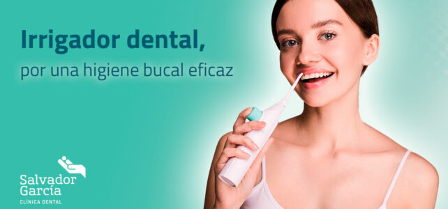 Irrigador dental, por una higiene bucal eficaz